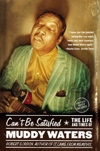 9780316164948: Can't Be Satisfied: The Life and Times of Muddy Waters