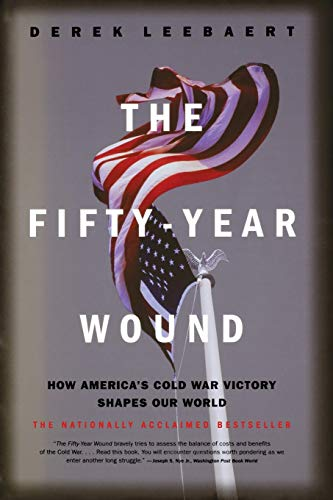 9780316164962: The Fifty-Year Wound: How America's Cold War Victory Has Shaped Our World