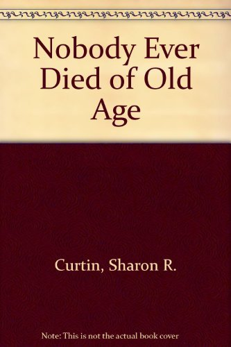 9780316165471: Nobody Ever Died of Old Age