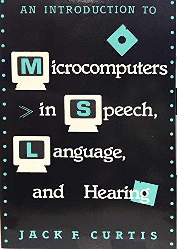 An Introduction to Microcomputers in Speech, Language, and Hearing: Curtis, Jack F.