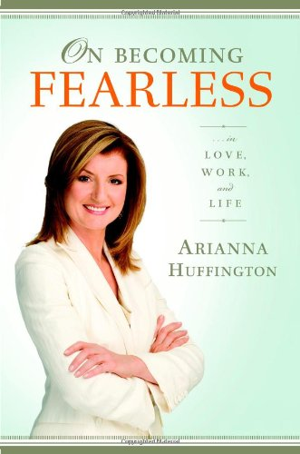 On Becoming Fearless. in Love, Work, and Life