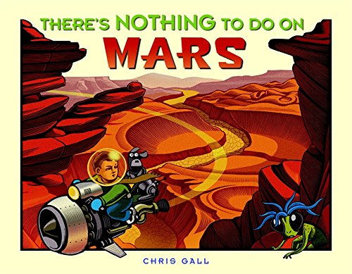 THERE'S NOTHING TO DO ON MARS: Gall, Chris.