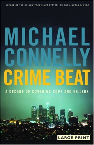 9780316167109: Crime Beat: A Decade of Covering Cops and Killers