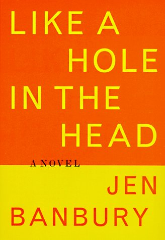 Like a Hole in the Head: Banbury, Jen