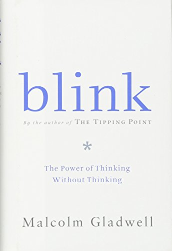 Blink: The Power of Thinking Without Thinking: Gladwell, Malcolm