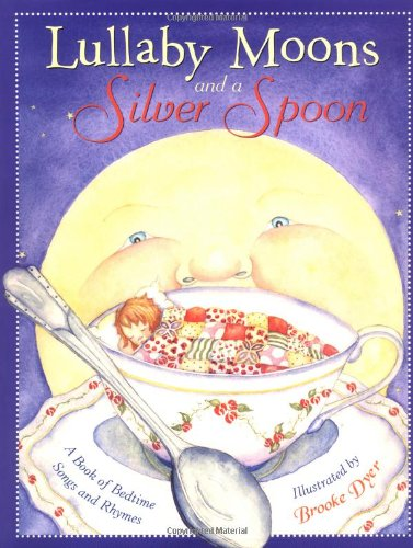 9780316174749: Lullaby Moons and a Silver Spoon: A Book of Bedtime Songs and Rhymes