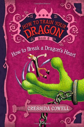9780316176187: How to Train Your Dragon: How to Break a Dragon's Heart: The Heroic Misadventures of Hiccup the Viking