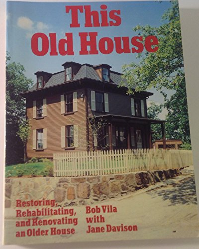 9780316177023: This Old House: Restoring, Rehabilitating, and Renovating an Older House