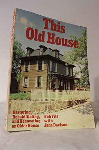 9780316177047: This Old House: Restoring, Rehabilitating, and Renovating an Older House