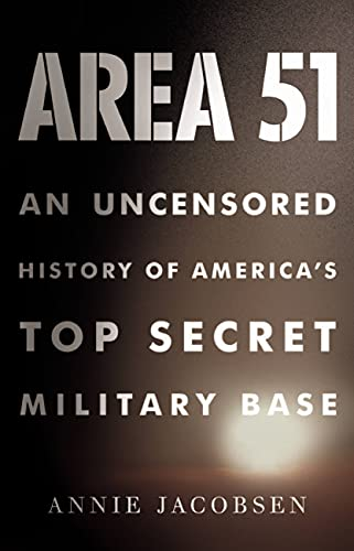 Area 51 An Uncensored History of Americas Top Secret Military Base: Annie Jacobsen
