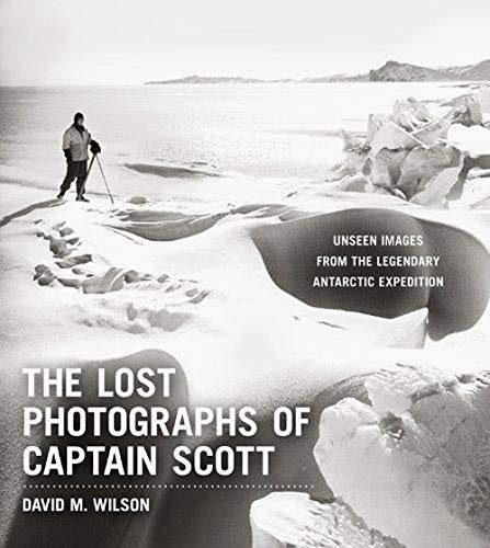 9780316178501: The Lost Photographs of Captain Scott: Unseen Photographs from the Legendary Antarctic Expedition