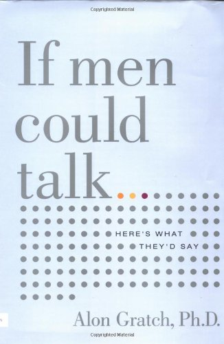 If Men Could Talk: Here's What They'd Say: Gratch, Alon