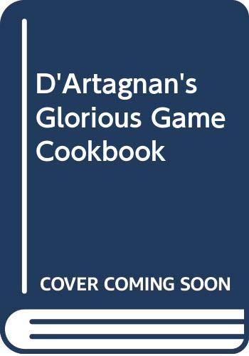 9780316178679: D'Artagnan's Glorious Game Cookbook