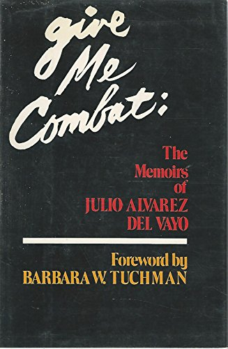 Give Me Combat: The Memoirs of Julio Alvarez del Vayo
