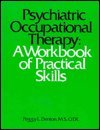 9780316180887: Psychiatric Occupational Therapy: A Workbook of Practical Skills