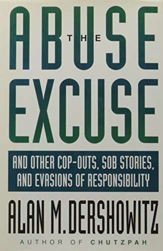 9780316181358: The Abuse Excuse: And Other Cop-Outs, Sob Stories, and Evasions of Responsibility
