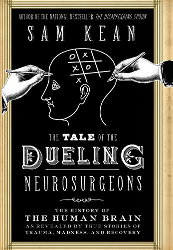 9780316182348: The Tale of the Dueling Neurosurgeons: The History of the Human Brain as Revealed by True Stories of Trauma, Madness, and Recovery