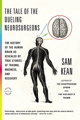 9780316182355: The Tale of the Dueling Neurosurgeons: The History of the Human Brain As Revealed by True Stories of Trauma, Madness, and Recovery