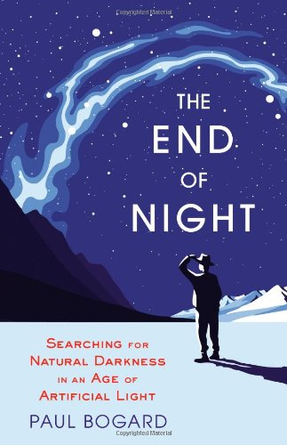 9780316182904: The End of Night: Searching for Natural Darkness in an Age of Artificial Light