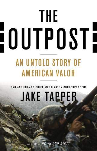 The Outpost: An Untold Story of American Valor: Tapper, Jake