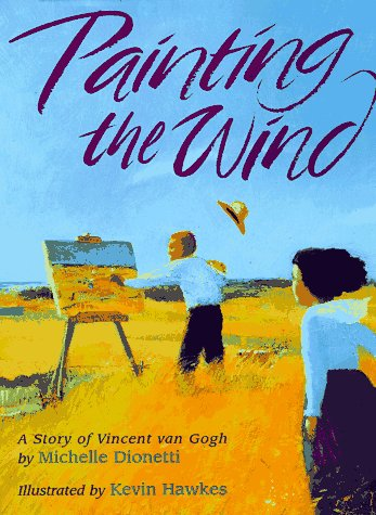 Painting the Wind: A Story of Vincent Van Gogh: Dionetti, Michelle; Hawkes, Kevin (Illustrator)