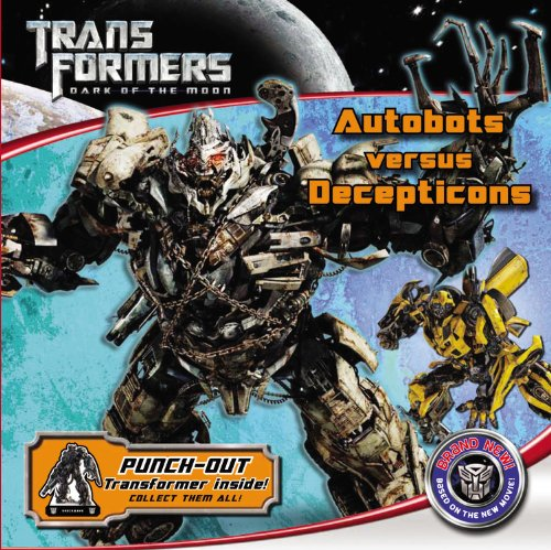 9780316186308: Transformers Dark of the Moon: Autobots Versus Decepticons (Transformers: Dark of the Moon (Little Brown))