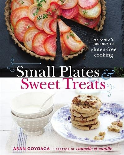 9780316187459: Small Plates and Sweet Treats: My Family's Journey to Gluten-Free Cooking, from the Creator of Cannelle et Vanille