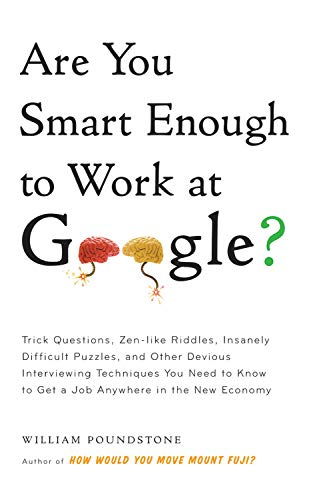 9780316187671: Are You Smart Enough to Work at Google?: Trick Questions, Zen-Like Riddles, Insanely Difficult Puzzles, and Other Devious Interviewing Techniques You Need to Know to Get a Job Anywhere in the New Economy