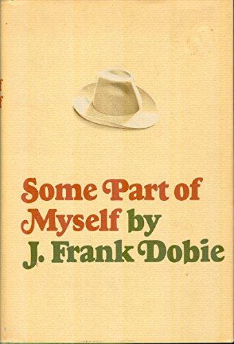 Some Part of Myself: J. Frank Dobie