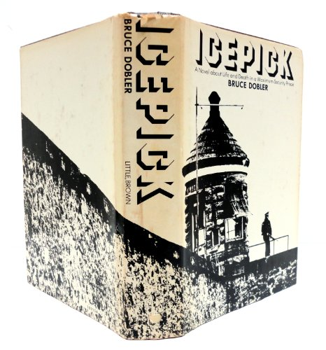 Icepick: A novel about life and death in a maximum security prison: Bruce Dobler