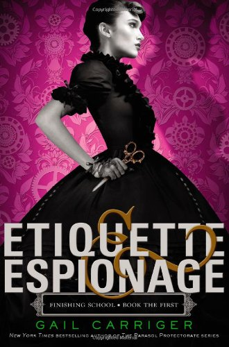 9780316190084: Etiquette & Espionage (Finishing School)