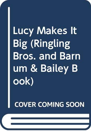 Lucy Makes It Big (Ringling Bros. and Barnum & Bailey Book) (0316192023) by Sue Dreamer