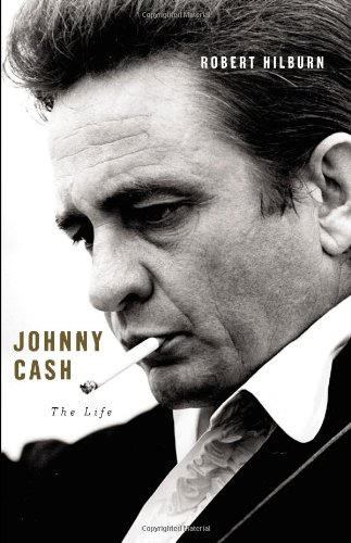 Johnny Cash: The Life (Ala Notable Books for Adults): Hilburn, Robert