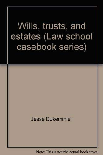 9780316195140: Wills, trusts, and estates (Law school casebook series)