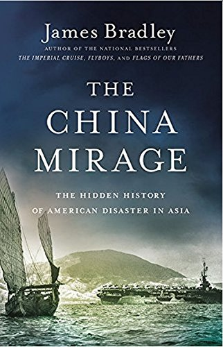 9780316196673: The China Mirage: The Hidden History of American Disaster in Asia