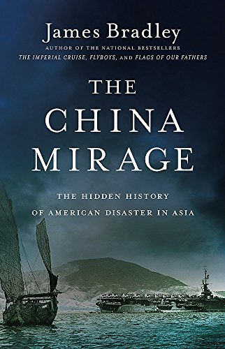 9780316196680: The China Mirage: The Hidden History of American Disaster in Asia