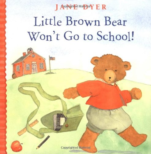 Little Brown Bear Won't Go To School!: Dyer, Jane