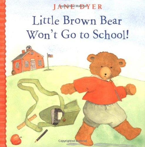 Little Brown Bear Won't Go To School!: Dyer, Jane