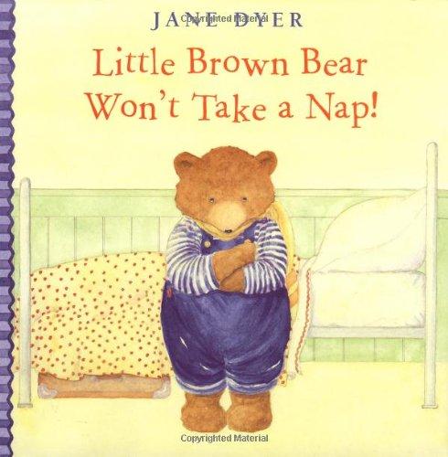 Little Brown Bear Won't Take a Nap!: Dyer, Jane