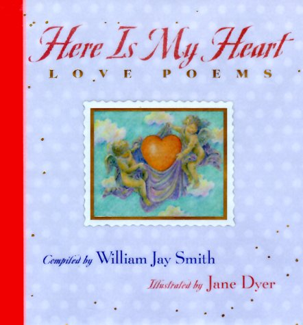 Here is My Heart: Love Poems: Dyer, Jane, Smith,