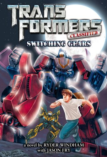 Transformers Classified: Switching Gears: Windham, Ryder; Fry, Jason