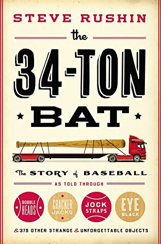 9780316200936: The 34-Ton Bat: The Story of Baseball as Told Through Bobbleheads, Cracker Jacks, Jockstraps, Eye Black, and 375 Other Strange and Unforgettable Objects