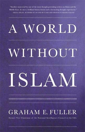 9780316201063: A World Without Islam