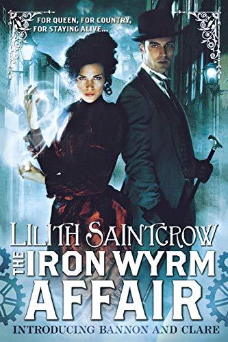 The Iron Wyrm Affair (Bannon and Clare): Saintcrow, Lilith