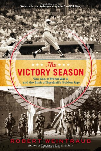 9780316205917: The Victory Season: The End of World War II and the Birth of Baseball's Golden Age