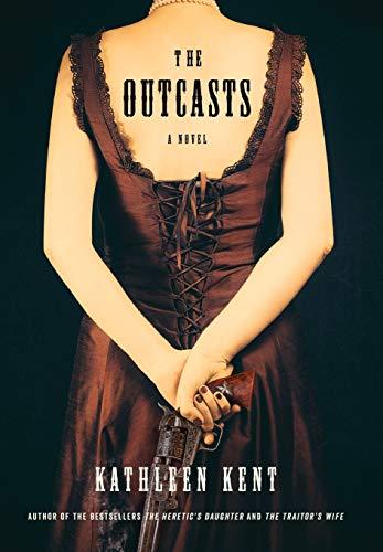 The Outcasts: A Novel: Kent, Kathleen