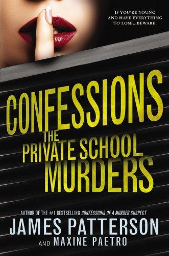 Confessions: The Private School Murders: Patterson, James; Paetro, Maxine