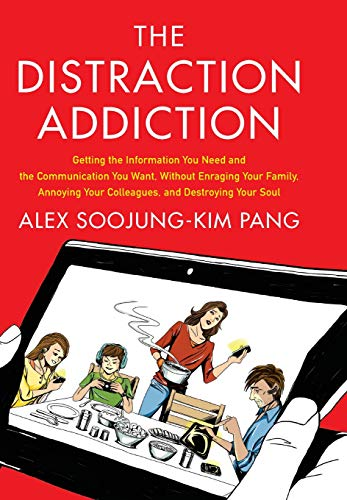 9780316208260: The Distraction Addiction: Getting the Information You Need and the Communication You Want, Without Enraging Your Family, Annoying Your Colleagues, and Destroying Your Soul