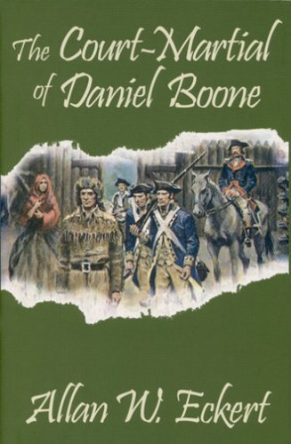 The Court-martial Of Daniel Boone: A Novel.: Eckert, Allan W.