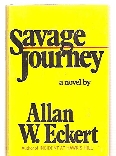 Savage Journey: A Novel (0316208760) by Eckert, Allan W.